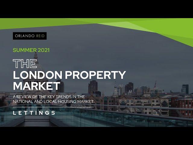 The London Property Market Update - Lettings - Summer 2021 - Key Trends - Orlando Reid