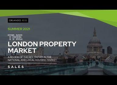 The London Property Market Update - Sales - Summer 2021 - Key Trends - Orlando Reid